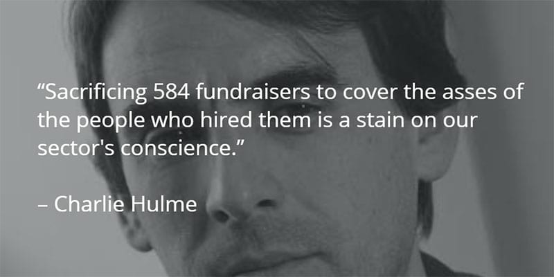 Charlie Hulme quotation on sacrificing 584 fundraisers' jobs